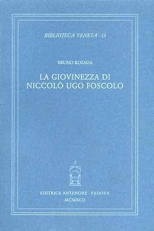 La giovinezza di Niccolò Ugo Foscolo.: Rosada,Bruno.