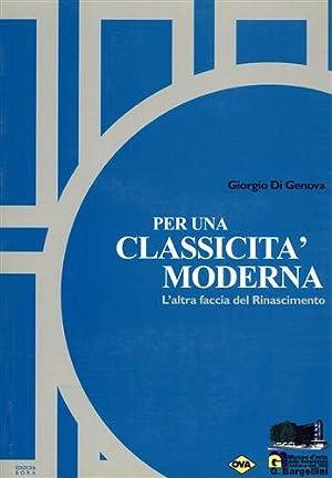 Per una classicità moderna. L'altra faccia del Rinascimento.: Di Genova,Giorgio. ...