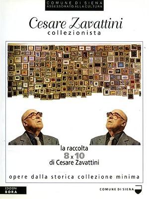Cesare Zavattini Collezionista. La raccolta 8x10 di Cesare Zavattini. Opere dalla Storica ...