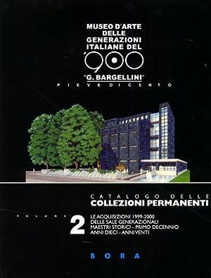 Catalogo delle collezioni permanenti. Vol.II: Le acquisizioni 1999-2000.: Bargellini,Giulio. Di ...
