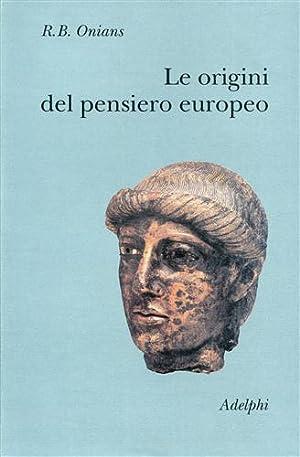 Le origini del pensiero europeo. Intorno al corpo, la mente, l'anima, il mondo, il tempo, il ...