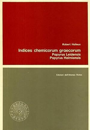 Indices chemicorum graecorum. Papyrus Leidensis, Papyrus Holmiensis.: Halleux,Robert.