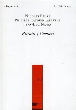 Ritratti/Cantieri.: Faure,Nicolas. Lacoue-Labarthe,Philippe. Nancy,Jean-Luc.