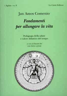 Fondamenti per allungare la vita. Pedagogia della salute e valore didattico del tempo.: Comenio,Jan...