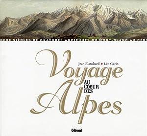 Voyage au coeur des Alpes.: Blanchard,jean. Garin,Leo.