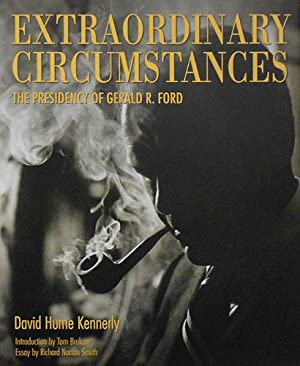 Extraordinary Circumstances: The Presidency of Gerald R. Ford.: David Hume,Kennerly.