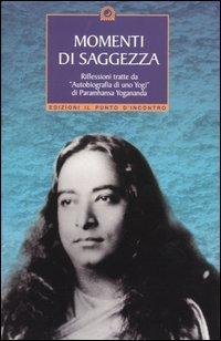 """Momenti di saggezza. Riflessioni tratte da """"Autobiografia di uno Yogi"""". """": Yogananda..."""