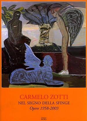 Carmelo Zotti. Nel segno della sfinge. Opere 1958-2003.: Catalogo della Mostra: