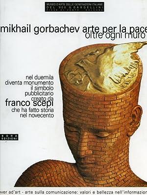 """""""Mikhail Gorbachev. Arte per la pace. Oltre ogni muro. """"L'uomo della pace di Franco ..."""