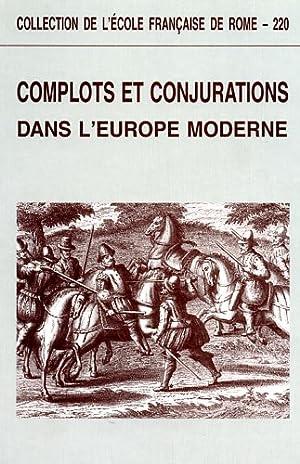 Complots et conjurations dans l'Europe moderne.: Actes du Colloque: