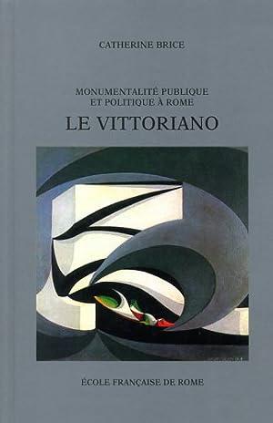 Monumentalité publique et politique à Rome. Le Vittoriano.: Brice,Catherine.