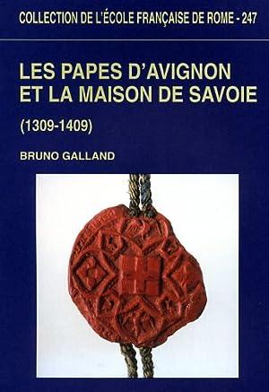Les papes d'Avignon et la Maison de Savoie (1309-1409).: Galland,Bruno.