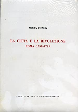 La città e la rivoluzione. Roma 1798-1799.: Formica,Marina.