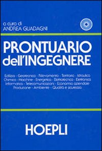 Prontuario dell'Ingegnere. Edilizia, geotecnica, Rilevamento, Territorio, Idraulica, Chimica, ...