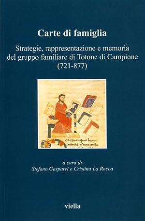 Carte di famiglia. Strategie, rappresentazione e memoria del gruppo familiare di Totone di Campione...