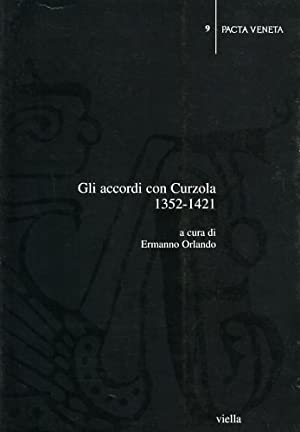 Gli accordi con Curzola 1352-1421.: Orlando,Ermanno. (a cura di).