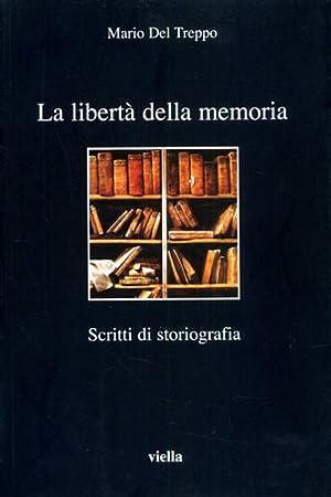 La libertà della memoria. Scritti di storiografia.: Del Treppo,Mario.