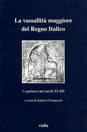 La vassallità maggiore del Regno italico. I «capitanei» nei secoli XI-XII.: Atti...