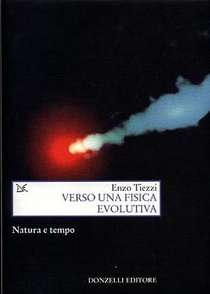 Verso una fisica evolutiva. Natura e tempo.: Tiezzi,Enzo.