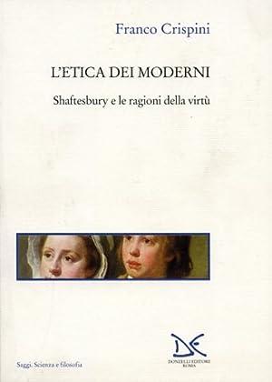 L'etica dei Moderni. Shaftesbury e le ragioni della virtù.: Crispini,Franco.