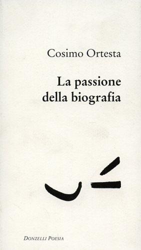 La passione della biografia.: Ortesta,Cosimo.
