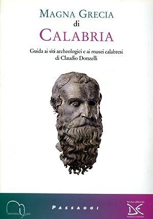 Magna Grecia di Calabria. Guida ai siti archeologici e ai musei calabresi.: Donzelli,Claudio.
