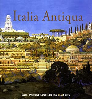 Italia Antiqua. Envois degli architetti francesi (1811-1950): Catalogue de l'Exposition: