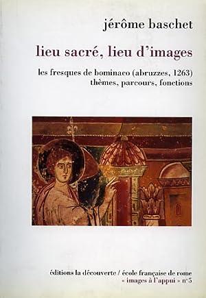 Lieu sacré, lieu d'images. Les fresques de Bominaco (Abruzzes,1263). Thèmes, parcours, ...