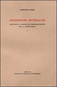Ausgehendes Mittelalter. Band I: Gesammelte Aufsatze zur Geistesgeschichte des 14. Jahrhunderts.: ...
