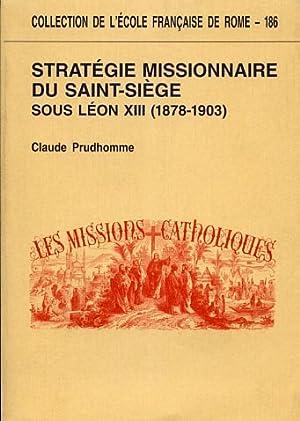 Stratégie missionnaire du Saint-Siège sous Léon XIII (1878-1903). ...