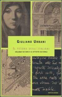 Il tesoro degli italiani. Colloqui sui Beni e le Attività Culturali.: Urbani,Giuliano.