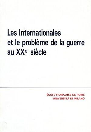 Les internationales et le problème de la guerre au XX siècle.: Actes du Colloque:
