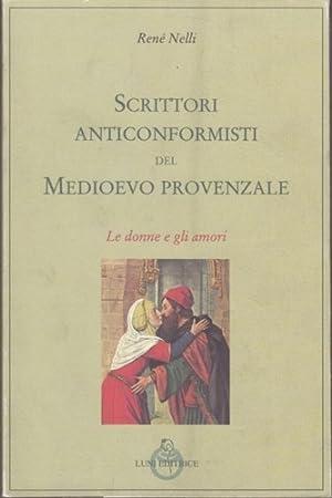 Scrittori anticonformisti del Medioevo provenzale. Vol.I: Le donne e gli amori.: Nelli,Ren�.