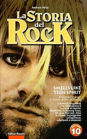 La storia del Rock. vol.10: Smells like teen spirit. Terremoto grunge: la scossa di fine millennio....