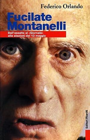 """""""Fucilate Montanelli. Da assalto al """"Giornale"""" alle elezioni del 13 maggio. """": ..."""