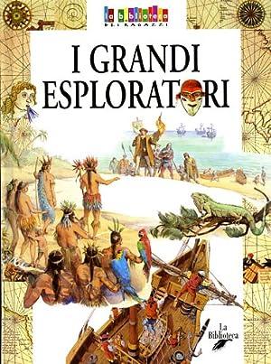 I grandi esploratori.: Zini,Benedetta.