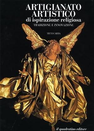 Artigianato artistico di ispirazione religiosa. Tradizione e innovazioni.: Carta,Titti.