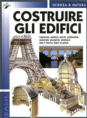Costruire gli edifici. Capanne, palazzi, ponti, grattacieli,.Materiali,: Vignozzi,Alessandro.