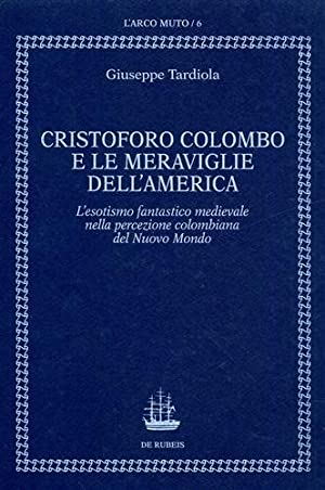 Cristoforo Colombo e le meraviglie dell'America. Esotismo fantastico medievale: Tardiola,...