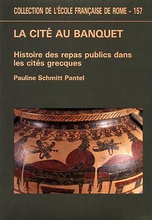 La cité au banquet. Histoire des repas publics dans les cités grecques.: Schmitt ...