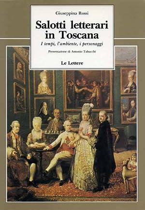 Salotti letterari in Toscana. I Tempi, l'Ambiente, i Personaggi.: Rossi,Giuseppina.
