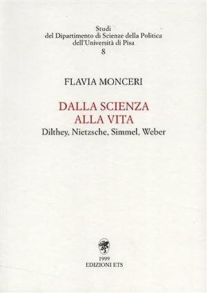 Dalla scienza alla vita. Dilthey, Nietzsche, Simmel, Weber.: Monceri,Flavia.