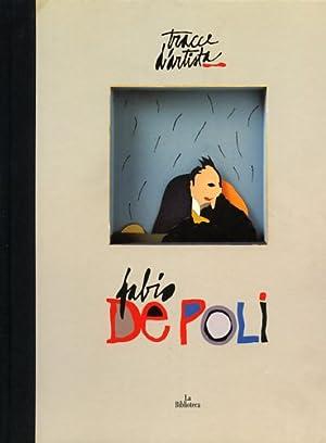 Tracce d'artista: Fabio De Poli.: Dorfles,G. Carifi,,R. Calabrese,O. Gradi,E. Minetti,P.