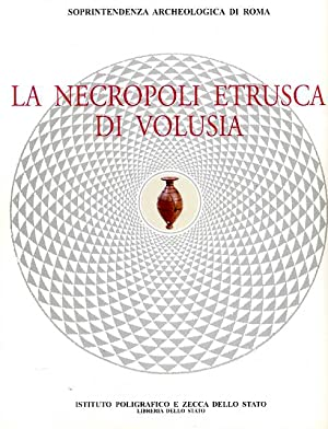 La necropoli etrusca di Volusia.: Messineo,Gaetano. Carbonara,Andrea. Pellegrino,Andrea.