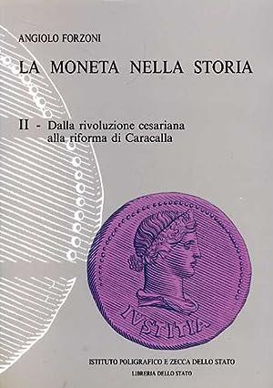 La moneta nella Storia. Vol.II: Dalla rivoluzione cesariana alla riforma di Caracalla.: Forzoni,...