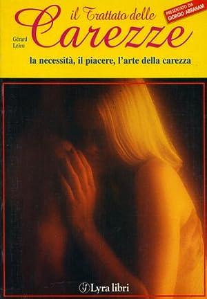 Trattato delle carezze. La necessità, il piacere, l'arte della carezza.: Leleu,Gérard.