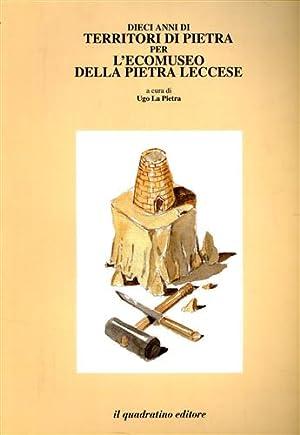Dieci anni di territori di pietra per l'ecomuseo della pietra leccese.: La Pietra,Ugo.