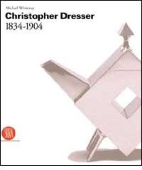Christopher Dresser. 1834-1904.: Whiteway,Michael.