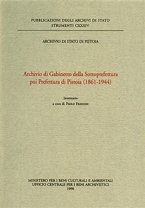 Archivio di Gabinetto della Sottoprefettura poi Prefettura di Pistoia 1861-1944.: ---
