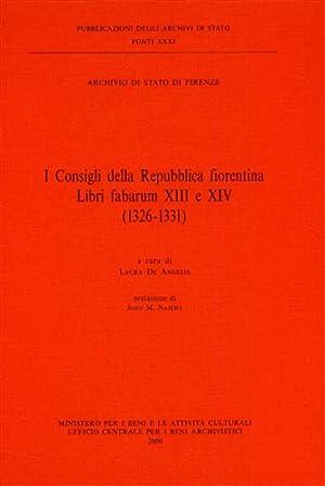 I Consigli della Repubblica fiorentina. Libri fabarum XIII e XIV. (1326-1331).: Archivio di Stato ...